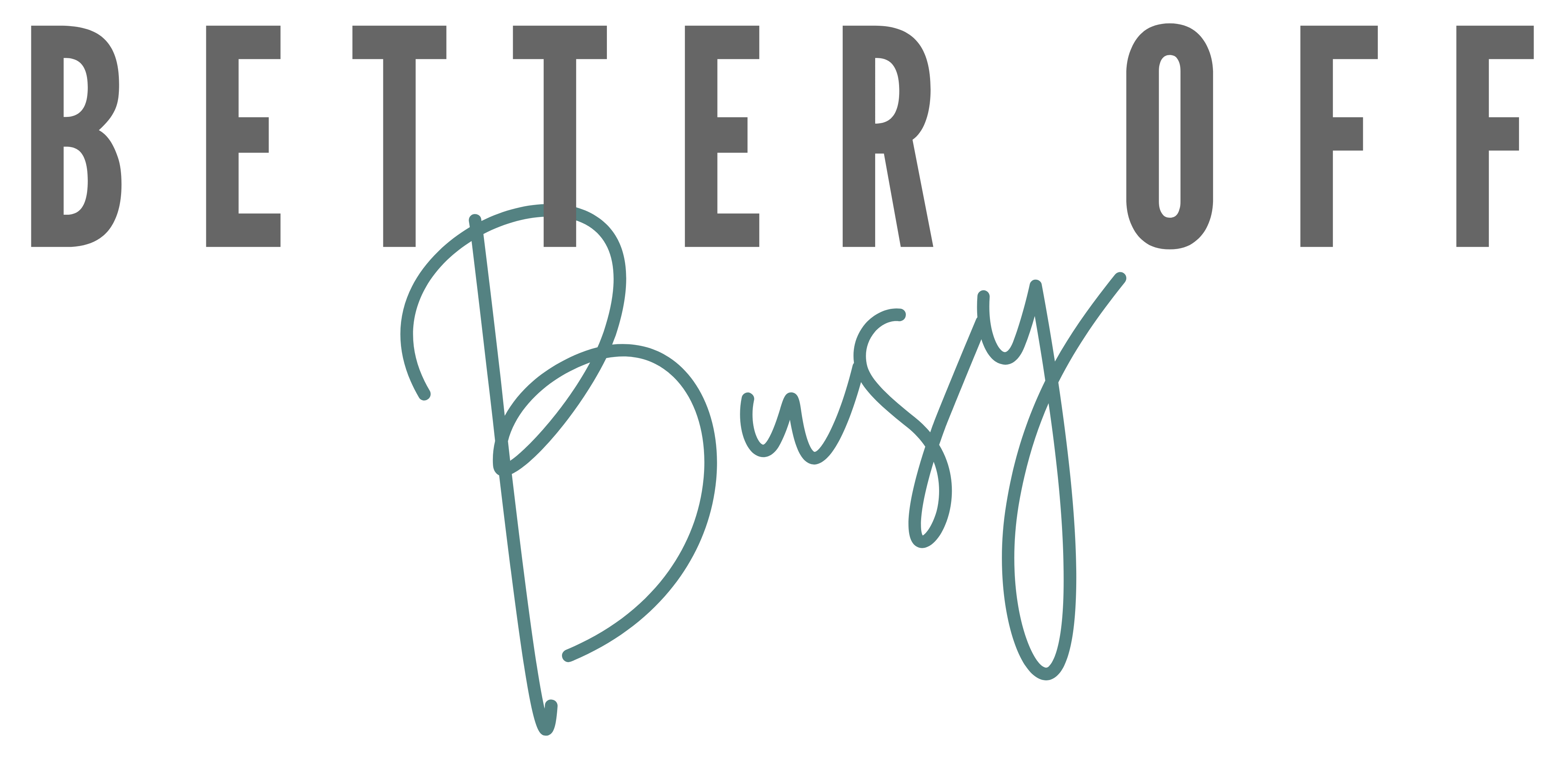 Better Off Busy